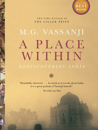 A Place Within - Rediscovering India - By M.G. Vassanji