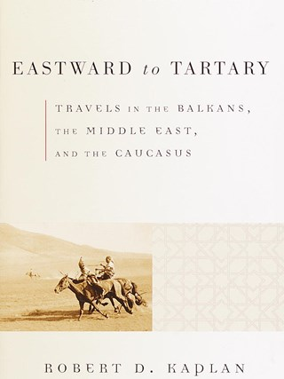 Eastward to Tartary – By Robert D. Kaplan